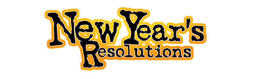 New Year Resolutions . . . What the Hell!